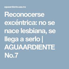 Reconocerse excéntrica: no se nace lesbiana, se llega a serlo | AGUAARDIENTE No.7