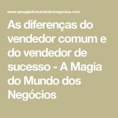 As diferenças do vendedor comum e do vendedor de sucesso - A Magia do Mundo dos Negócios
