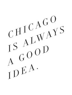 chicago is always a good idea - via Note To Self: The Print Shop
