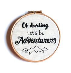 Oh darling let's be adventurers, embroidery hoop art 5 inch wall decoration // Valentines gift // birthday gift // mountain lover