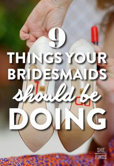 9 things your bridesmaids should be doing