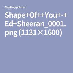 Shape+Of++You+-+Ed+Sheeran_0001.png (1131×1600)