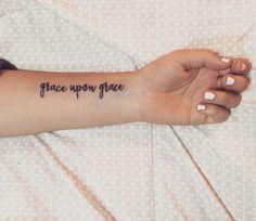 Grace for all the times I felt like I wasn't good enough. Grace for all the times I failed. Grace upon grace. (John 1:16) First tattoo.
