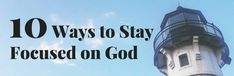10 Ways to Stay Focused on God in your daily life!  Let's be a generation that strives to stay focused on God in all we do!