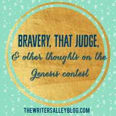 The Writers Alley: Bravery, That Judge, & Other Thoughts on the Genesis Contest