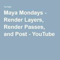 Maya Mondays - Render Layers, Render Passes, and Post - YouTube