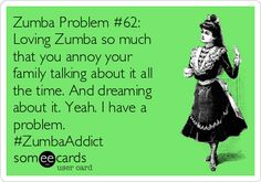 Zumba Problem #62: Loving Zumba so much that you annoy your family talking about it all the time. And dreaming about it. Yeah. I have a problem. #ZumbaAddict