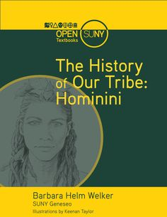 The History of Our Tribe: Hominini - Open SUNY Textbooks OER Services: Textbook covers paleoanthropology, useful for evolution or general anthropology course; includes human evolution and historical interpretation of findings; images and charts presented in color. Available formats-online, e-reader, pdf.