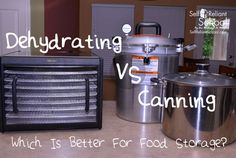 Dehydrating VS Canning--Which Is Better For Food Storage?~SelfReliantSchool.com