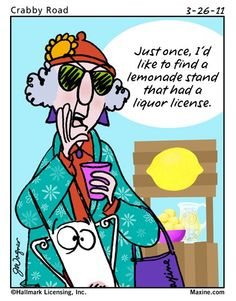"""""""Just once, I'd like to find a lemonade stand that had a liquor license."""""""