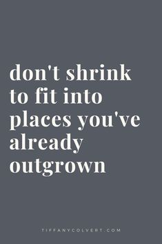 Don't shrink to fit into places you've already outgrown. #quote #growth Positive Quotes For Women, Inspirational Quotes For Women, Motivational Quotes, Growth Quotes, Care Quotes, Development Quotes, Personal Development, Awakening Quotes, Quote Of The Week