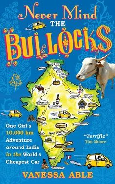 Never Mind the Bullocks: One Girl's 10,000 km Adventure around India in the World's Cheapest Car by Vanessa Able, http://www.amazon.com/dp/B00IEJEIBG/ref=cm_sw_r_pi_dp_DF-Pub1038SYZ