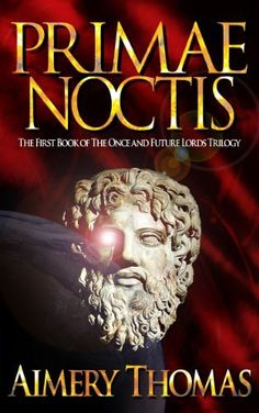 Primae Noctis (The Once and Future Lords Trilogy) by Aimery Thomas. $5.99. Publisher: Aimery Thomas; 1 edition (November 12, 2012). 658 pages. Author: Aimery Thomas