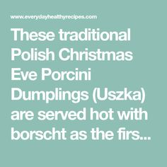 These traditional Polish Christmas Eve Porcini Dumplings (Uszka) are served hot with borscht as the first dish of the Christmas Eve meal. Christmas Eve Meal, Polish Christmas, Sauerkraut Soup Recipe, Borscht, Polish Recipes, Dumplings, Soup Recipes, Traditional, Meals