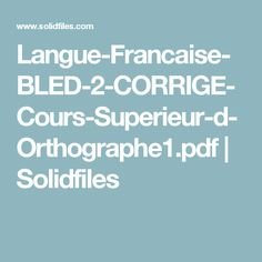 Langue-Francaise-BLED-2-CORRIGE-Cours-Superieur-d-Orthographe1.pdf | Solidfiles