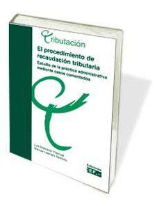 El procedimiento de recaudación tributaria. Estudio de la práctica administrativa mediante casos comentados