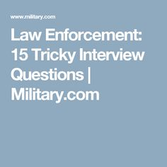 Law Enforcement 15 Tricky Interview Questions