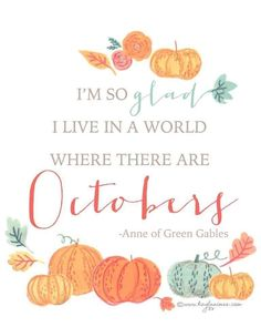"""Free Fall Printable: """"I'm so glad I live in a world where there are Octobers"""" - Anne of Green Gables - Kayla Aimee Writes Anne Green, Happy October, Happy Fall Y'all, October Fall, Hello October, September, Now Quotes, Fall Quotes, Life Quotes"""