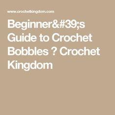 Beginner's Guide to Crochet Bobbles ⋆ Crochet Kingdom