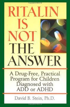 A firm, kind, consistent discipline approach is found in this book. Kids can learn to behave if their parents teach them. Ritalin Is Not The Answer: A Drug-Free, Practical Program for Children Diagnosed with ADD or ADHD