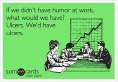 If we didnt have humor at work