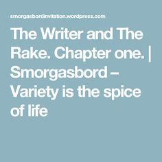 The Writer and The Rake. Chapter one. | Smorgasbord – Variety is the spice of life