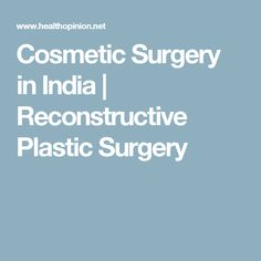 Cosmetic Surgery in India | Reconstructive Plastic Surgery