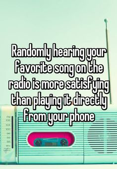 Randomly hearing your favorite song on the radio is more satisfying than playing it directly from your phone