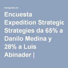 Encuesta Expedition Strategies da 65% a Danilo Medina y 28% a Luis Abinader | Ensegundos.do