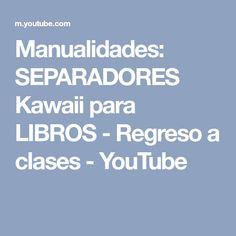 Manualidades: SEPARADORES Kawaii para LIBROS - Regreso a clases - YouTube