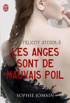 Découvrez Felicity Atcock, Tome 3 : Les Anges Sont de Mauvais Poil, de Sophie Jomain sur Booknode, la communauté du livre.  #jeveuxlire Mars 2015