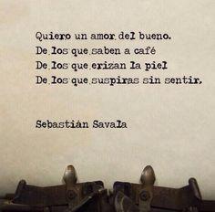Quiero un amor del bueno. De los que saben a café. De los que suspiras. Sebastian Savala.