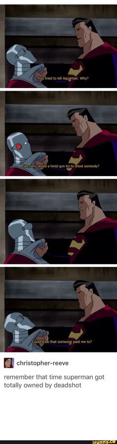 Deadshot and his sarcasm.