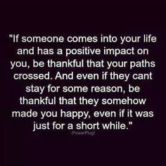 Even if they remained in your life for a short while,  be thankful they made you happy......