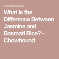 What Is the Difference Between Jasmine and Basmati Rice? - Chowhound