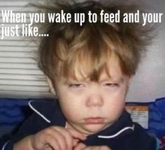 How I look when I wake up to chore at 5:00 lol I hope I'm not the only one who looks like this.