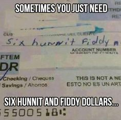Hahaha-six hunnit fiddy!!!!!! I laughed more then I should have! Make sure it doesn't bounce. Datta be negative fiddy more