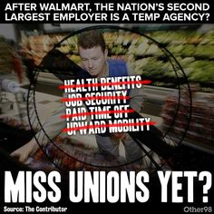 Largest Employer = Walmart;  Second Largest Employer = Temp Agencies. Scary statistics . . . miss Unions yet?