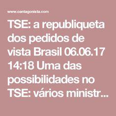 TSE: a republiqueta dos pedidos de vista  Brasil 06.06.17 14:18 Uma das possibilidades no TSE: vários ministros pedirem vista do processo contra a chapa Dilma/Temer, para que ninguém fique marcado individualmente. Seria uma coisa de republiqueta, para voltar à expressão.