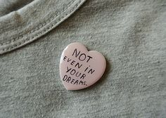 not even in your dreams brooch
