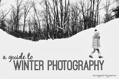 A guide to winter photography! {Tips for photographing your kids and the season's beauty!}