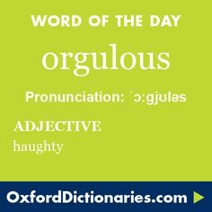 orgulous (adjective): Haughty. Word of the Day for 6 June 2016. #WOTD #WordoftheDay #orgulous