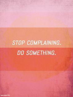 stop complaining do something