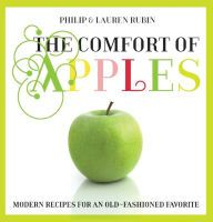 Comfort of Apples: Modern Recipes for an Old-Fashioned Favorite