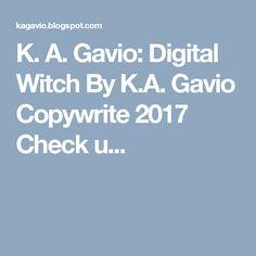 K. A. Gavio: Digital Witch By K.A. Gavio Copywrite 2017 Check u...