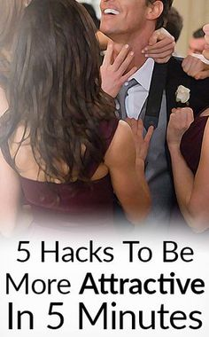 How To Be More Attractive In 5 Minutes   5 Hacks To Make Her Want You Fast