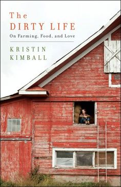 the dirty life: on farming, food, and love by kristin kimball