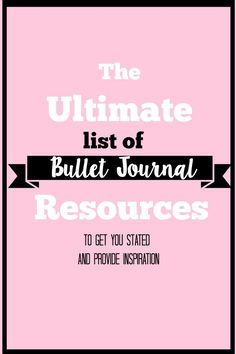 Ladies and gents, free up the next hour or so of your day and read through these informative and inspiring bullet journal resources.