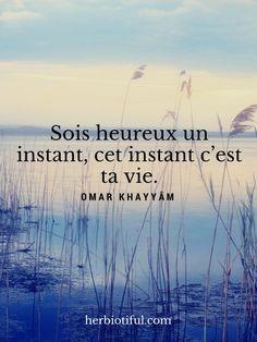 """Citation Omar Khayyâm """"sois heureux un instant, cet instant c'est ta vie"""""""
