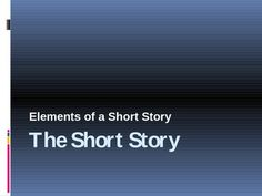 The Short Story - A PowerPoint presentation covering all the elements and features of the short story. Preview files available. $